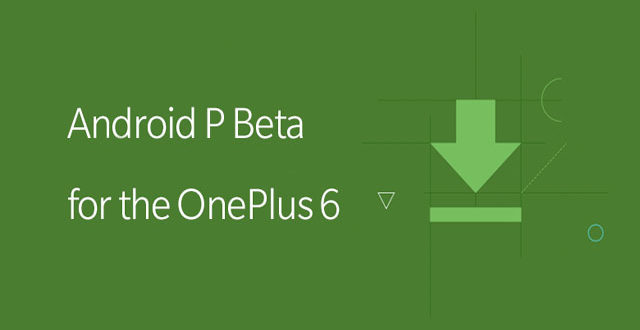 OnePlus 6 Android P Beta is Now Available