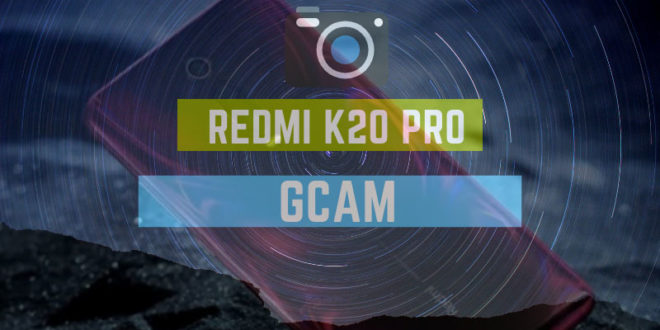 Redmi K20 Pro Google Camera App (Gcam APK) Download: How to